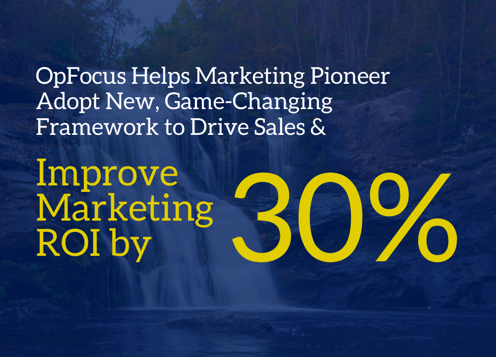 OpFocus Helps Marketing Pioneer Adopt New, Game-Changing Framework to Drive Sales & Improve Marketing ROI by 30%
