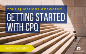 Your Questions Answered - Getting Started with CPQ