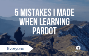 5 Mistakes I made when learning Pardot