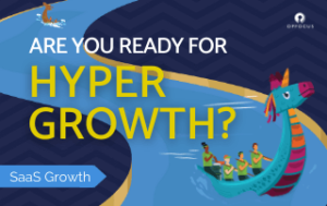 SaaS Hypergrowth: Are you Ready to SCALE?