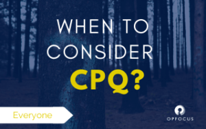 When to Consider CPQ?