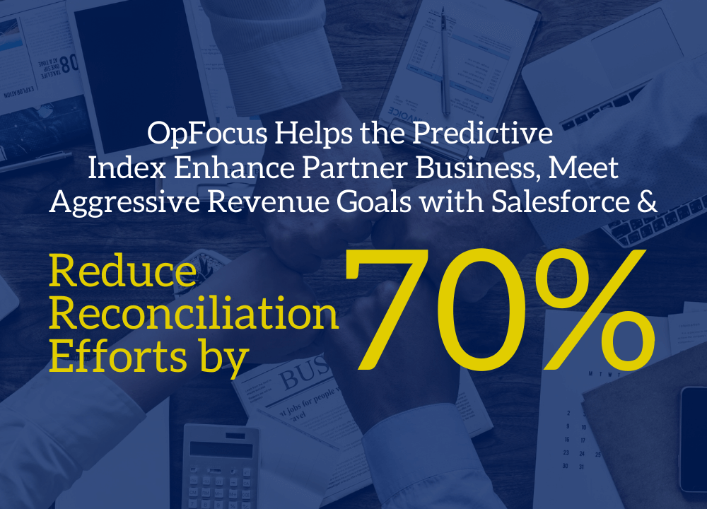 OpFocus Helps Workforce Performance Company Enhance Partner Business, Meet Aggressive Revenue Goals with Salesforce & Reduce Reconciliation Efforts by 70%