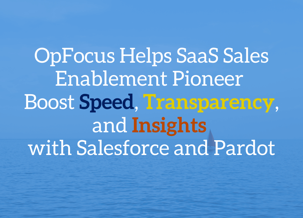 OpFocus Helps SaaS Sales Enablement Pioneer Boost Speed, Transparency, and Insights with Salesforce and Pardot