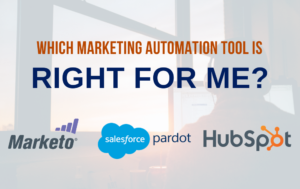 Which Marketing Automation Process is right for me? Marketo, Pardot, or HubSpot