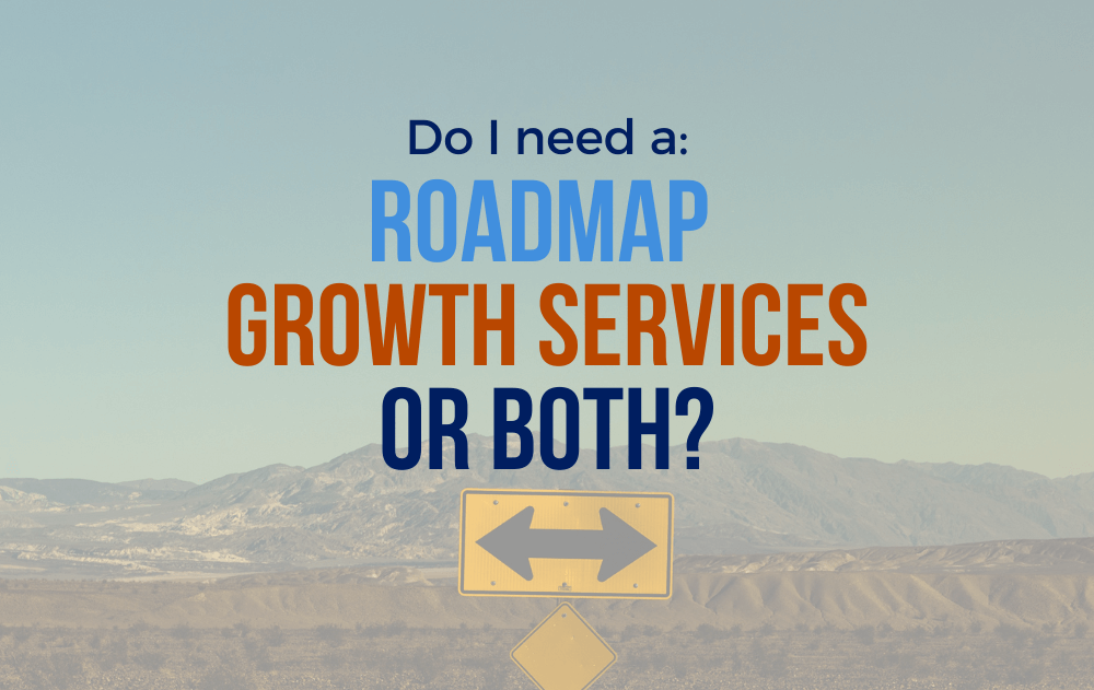 Do I need a Roadmap, Growth Services, or Both?